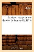 La Vigne, Voyage Autour Des Vins de France (�d.1878) - Savoirs Et Traditions (Paperback)