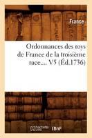 Ordonnances des roys de France de la troisieme race. Volume 5 (Ed.1736) - Sciences Sociales (Paperback)