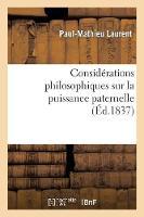 Consid�rations Philosophiques Sur La Puissance Paternelle - Philosophie (Paperback)