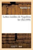 Lettres In�dites de Napol�on Ier - Histoire (Paperback)