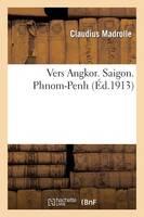 Vers Angkor. Saigon. Phnom-Penh - Histoire (Paperback)