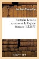 Eustache Lesueur Surnomm� Le Raphael Fran�ais - Histoire (Paperback)