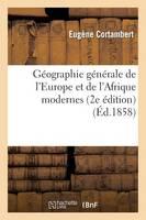 G�ographie G�n�rale de l'Europe Et de l'Afrique Modernes (2e �dition) (�d.1858) - Histoire (Paperback)