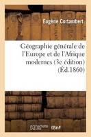 G�ographie G�n�rale de l'Europe Et de l'Afrique Modernes (3e �dition) (�d.1860) - Histoire (Paperback)