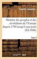 Histoire Des Peuples Et Des R�volutions de l'Europe Depuis 1789 Jusqu'� Nos Jours. T. 4 - Litterature (Paperback)