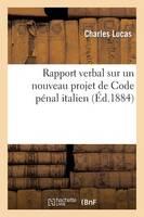Rapport Verbal. Nouveau Projet de Code P�nal Italien � l'Acad�mie Des Sciences Morales Et Politiques - Sciences Sociales (Paperback)