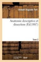 Anatomie Descriptive Et Dissection Tome 2: Contenant Un Precis D'Embryologie, Avec La Structure Microscopique Des Organes Et Celle Des Tissus= - Sciences (Paperback)