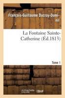 La Fontaine Sainte-Catherine Tome 1 - Litterature (Paperback)