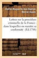 Lettres Sur La Proc�dure Criminelle de la France: Dans Lesquelles on Montre Sa Conformit� - Sciences Sociales (Paperback)