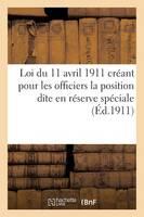 Loi Du 11 Avril 1911 Cr�ant Pour Les Officiers La Position Dite En R�serve Sp�ciale - Sciences Sociales (Paperback)