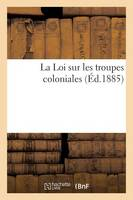 La Loi Sur Les Troupes Coloniales - Sciences Sociales (Paperback)