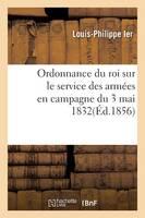 Ordonnance Du Roi Sur Le Service Des Arm es En Campagne Du 3 Mai 1832 - Sciences Sociales (Paperback)