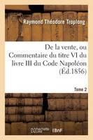 Droit Civil Expliqu . de la Vente, Ou Commentaire Du Titre VI Du Livre III Du Code Napol on. Tome 2 - Sciences Sociales (Paperback)