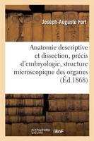 Anatomie Descriptive Et Dissection, Pr cis d'Embryologie Avec La Structure Microscopique Des Organes - Sciences (Paperback)