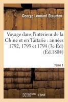 Voyage Dans l'Int rieur de la Chine Et En Tartarie Fait Dans Les Ann es 1792, 1793 Et 1794 Tome 1 - Histoire (Paperback)