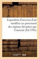 Exposition d'Oeuvres d'Art Mutil�es Ou Provenant Des R�gions D�vast�es Par l'Ennemi - Ga(c)Na(c)Ralita(c)S (Paperback)
