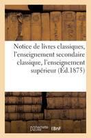 Notice de Livres Classiques, l'Enseignement Secondaire Classique, l'Enseignement Sup rieur 1875 - Ga(c)Na(c)Ralita(c)S (Paperback)