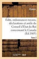 �dits, Ordonnances Royaux, D�clarations Et Arr�ts Du Conseil d'�tat Du Roi: Le Canada Tome 2 - Sciences Sociales (Paperback)