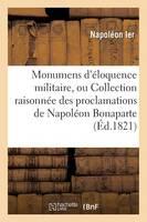 Monumens d' loquence Militaire, Ou Collection Raisonn e Des Proclamations de Napol on Bonaparte - Histoire (Paperback)