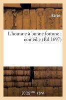 L'Homme � Bonne Fortune: Com�die - Litterature (Paperback)