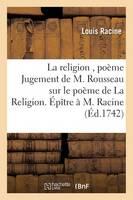 La Religion, Po�me Jugement de M. Rousseau Sur Le Po�me de la Religion. �p�tre � M. Racine - Litterature (Paperback)
