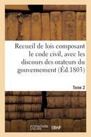 Recueil de Lois Composant Le Code Civil, Avec Les Discours Des Orateurs Du Gouvernement. Tome 2 - Sciences Sociales (Paperback)