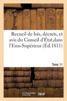 Recueil de Lois, D�crets, Et Avis Du Conseil d'�tat, Dans l'Ems-Sup�rieur Tome 11 - Sciences Sociales (Paperback)