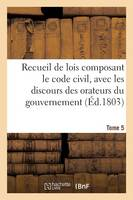 Recueil de Lois Composant Le Code Civil, Avec Les Discours Des Orateurs Du Gouvernement. Tome 5 - Sciences Sociales (Paperback)