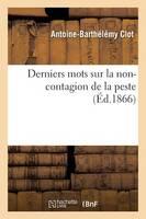 Derniers Mots Sur La Non-Contagion de la Peste - Sciences (Paperback)