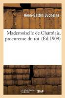 Mademoiselle de Charolais, Procureuse Du Roi - Histoire (Paperback)