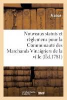 Nouveaux Statuts Et R�glemens Pour La Communaut� Des Marchands Vinaigriers de la Ville, - Sciences Sociales (Paperback)