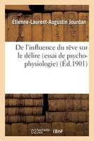 de l'Influence Du R�ve Sur Le D�lire Essai de Psycho-Physiologie - Sciences (Paperback)