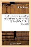Notice Sur l'Hygi�ne Et Les Eaux Min�rales, 2e �dition - Sciences (Paperback)