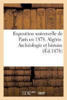 Exposition Universelle de Paris En 1878. Alg rie. Arch ologie Et Histoire
