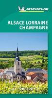 Michelin Green Guide Alsace Lorraine Champagne (Travel Guide) - Green Guide/Michelin (Paperback)