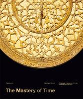 The Mastery of Time: A History of Timekeeping, from the Sundial to the Wristwatch: Discoveries, Inventions, and Advances in Master Watchmaking (Hardback)