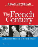 The French Century: An Illustrated History of Modern France (Hardback)