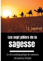 Les sept piliers de la sagesse: Le recit autobiographique des aventures de Lawrence d'Arabie (Paperback)