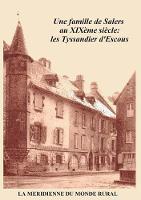 Une Famille de Salers Au Xix me Si cle: Les Tyssandier d'Escous (Paperback)