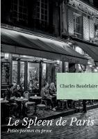Le Spleen de Paris (Petits poemes en prose): Un recueil posthume de poesies de Charles Baudelaire (Paperback)