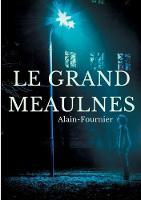 Le Grand Meaulnes: edition integrale de 1913 revue par Alain-Fournier (Paperback)
