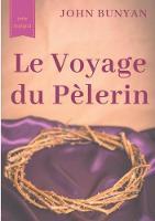 Le Voyage du Pelerin (texte integral de 1773): un bouleversant temoignage sur le cheminement spirituel quotidien de tout chretien (Paperback)