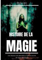Histoire de la Magie: Une histoire des procedes et rituels secrets au cours des siecles (edition integrale: 7 livres) (Paperback)