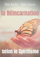 La Reincarnation selon le Spiritisme: l'enseignement d'Allan Kardec (Paperback)