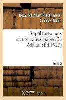 Suppl ment Aux Dictionnaires Arabes. 2e dition. Tome 2 (Paperback)