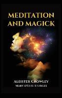 Meditation and Magick: Book IV LIBER ABA MAGICK PART I AND II (Hardback)