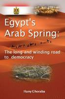 Egypt's Arab Spring: The Long and Winding Road to Democracy (Paperback)