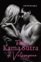 The Kama Sutra of Vatsyayana: an ancient Indian Sanskrit text on sexuality, eroticism and emotional fulfillment in life attributed to Vātsyāyana (Paperback)