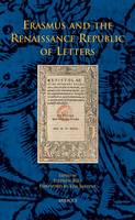 Erasmus and the Renaissance Republic of Letters: Proceedings of a Conference to Mark the Centenary of the Publication of the First Volume of Erasmi Epistolae by P.S. Allen, Corpus Christie College, Oxford, 5-7 September 2006 (Hardback)