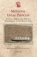 Medieval Legal Process: Physical, Spoken and Written Performance in the Middle Ages (Hardback)